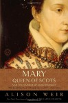 Mary, Queen of Scots, and the Murder of Lord Darnley - Alison Weir