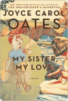 My Sister, My Love: The Intimate Story of Skyler Rampike - Joyce Carol Oates