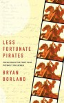 Less Fortunate Pirates: Poems from the First Year Without My Father - Bryan Borland