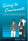 Going to Cincinnati: A History of the Blues in the Queen City - Steven C. Tracy