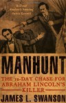 Manhunt: The 12 Day Chase For Abraham Lincoln's Killer - James L. Swanson