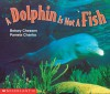 A Dolphin Is Not A Fish - Betsey Chessen, Pamela Chanko