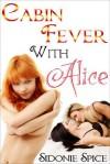 Cabin Fever with Alice - Lesbian Ménage Erotica (Girlfriends Next Door) - Sidonie Spice