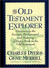 The Old Testament Explorer: Discovering the Essence, Background, and Meaning of Every Book in the Old Testament - Charles H. Dyer, Gene Merrill