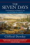 The Seven Days: The Emergence of Robert E. Lee and the Dawn of a Legend - Clifford Dowdey, Robert K. Krick