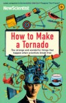 How to Make a Tornado: The Strange and Wonderful Things That Happen When Scientists Break Free - Mick O'Hare