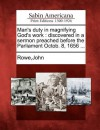Man's Duty in Magnifying God's Work: Discovered in a Sermon Preached Before the Parliament Octob. 8, 1656 ... - John A. Rowe