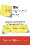 The Disorganized Mind: Coaching Your ADHD Brain to Take Control of Your Time, Tasks, and Talents - Nancy A. Ratey