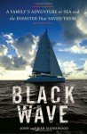 Black Wave: A Family's Adventure at Sea and the Disaster That Saved Them - John Silverwood, Malcolm McConnell, Jean Silverwod