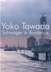 Schwager in Bordeaux: Roman - Yōko Tawada