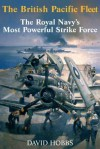 The British Pacific Fleet: The Royal Navy's Most Powerful Strike Force - David Hobbs