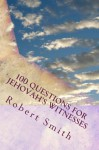 100 Questions for Jehovah's Witnesses - Robert Smith