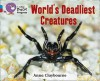 World's Deadliest Creatures. by Anna Claybourne - Anna Claybourne