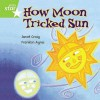 How Moon Tricked Sun: The Story Of Day And Night - Janet Craig