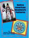 Native American Beadwork Patterns - Barbara Houdeshell, Maka Nah*i Wee Ya, Denise Knight