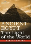ANCIENT EGYPT: The Light of the World (2 volumes in 1 book) - Gerald Massey