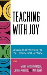 Teaching With Joy: Educational Practices For The Twenty First Century - Sharon Shelton-Colangelo