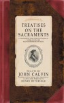 Treatises on the Sacraments: Catechism of the Church of Geneva, Forms of Prayer, and Confessions of Faith - John Calvin