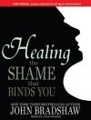 Healing the Shame that Binds You - John Bradshaw, John Pruden