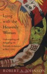 Lying with the Heavenly Woman: Understanding and Integrating the Feminine Archetypes in Men's Lives - Robert A. Johnson
