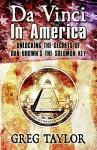 Da Vinci in America: Unlocking the Secrets of Dan Brown's the Solomon Key - Greg Taylor