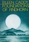Foundations of Findhorn - Ellen Caddy, Eileen Caddy