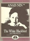 The White Blackbird and Other Writings/the Tale of an Old Geisha and Other Stories (Capra Back-to-Back Books) - Anaïs Nin, Kanoko Okamoto