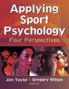Applying Sport Psychology: Four Perspectives - Jim Taylor