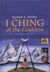 I Ching of the Goddess: Divination Kit (Boxed Set: Book with Cards) - Barbara G. Walker