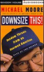 Downsize This! Random Threats from an Unarmed American - Michael Moore