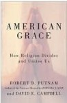 American Grace: How Religion Divides and Unites Us - Robert D. Putnam, David E. Campbell, Dan Miller