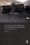 The Political Economy of the Chinese Coal Industry: Black Gold and Blood-Stained Coal - Tim Wright
