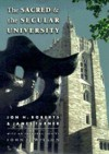The Sacred and the Secular University - Jon H. Roberts, James Turner