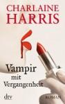 Vampir mit Vergangenheit: Roman (German Edition) - Britta Mümmler, Charlaine Harris