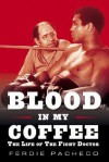 Blood in My Coffee: The Life of the Fight Doctor - Ferdie Pacheco