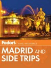 Fodor's Madrid and Side Trips - Fodor's Travel Publications Inc., Fodor's Travel Publications Inc.