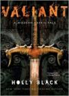 Valiant: A Modern Tale of Faerie - Holly Black