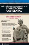 Guía políticamente incorrecta de la Civilización Occidental (Ensayo) - José Javier Esparza, Anthony Esolen, Adolfo Bellido