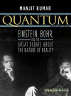 Quantum: Einstein, Bohr, and the Great Debate about the Nature of Reality (Audio) - Manjit Kumar, Ray Porter