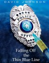 Falling Off the Thin Blue Line - David Johnson, Laura Willhoite