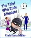The Thief Who Stole Midnight - Christiana Miller