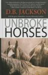 Unbroke Horses - D.B. Jackson