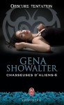 Obscure tentation (Chasseuses d'aliens, #6) - Gena Showalter