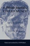 The Private Journals of Edvard Munch: We Are Flames Which Pour Out of the Earth - Edvard Munch, J. Gill Holland, Frank Hoifodt