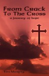 From Crack to the Cross: A Journey of Hope - Tim Murphy