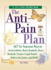 The Anti-Pain Plan: 467 No-Nonsense Ways to Avoid Arthritis, Heal a Headache, Beat a Backache, Trounce Carpal Tunnel, Relieve Sore Joints, and More! - Rick Chillot, Jerry Baker
