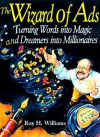The Wizard of Ads: Turning Words into Magic and Dreamers into Millionaires - Roy H. Williams