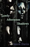 Lowly Afternoon Shadows - Jason Davis, Shonell Bacon