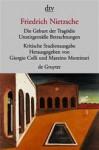 Die Geburt der Tragödie/Unzeitgemäße Betrachtungen 1-4, Nachgelassene Schriften 1870-73 (Kritische Studienausgabe in 15 Einzelbänden 1) - Friedrich Nietzsche, Giorgio Colli, Mazzino Montinari