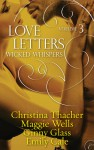 Love Letters Volume 3: Wicked Whispers - Ginny Glass, Emily Cale, Maggie Wells, Christina Thacher